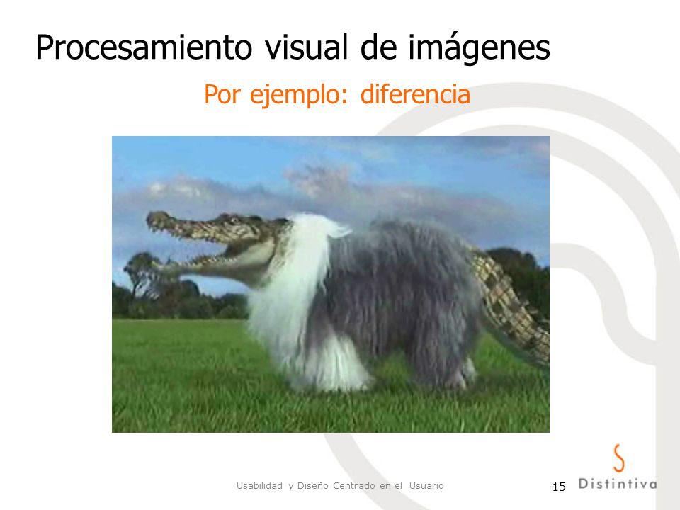 Usabilidad y Diseño Centrado en el Usuario 15 Procesamiento visual de imágenes Por ejemplo: diferencia