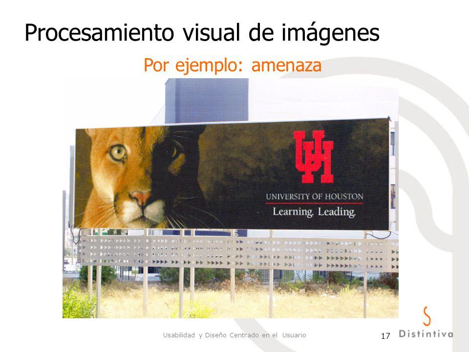 Usabilidad y Diseño Centrado en el Usuario 17 Procesamiento visual de imágenes Por ejemplo: amenaza