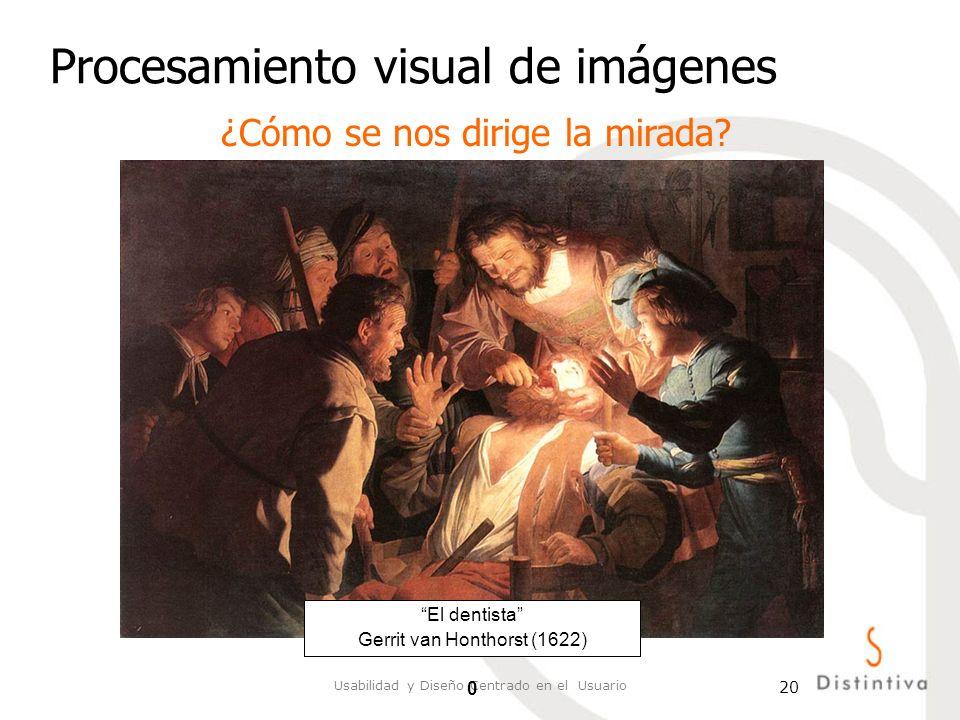 Usabilidad y Diseño Centrado en el Usuario 20 Procesamiento visual de imágenes ¿Cómo se nos dirige la mirada? El dentista Gerrit van Honthorst (1622)