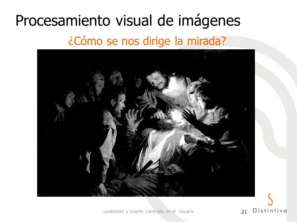 Usabilidad y Diseño Centrado en el Usuario 21 Procesamiento visual de imágenes ¿Cómo se nos dirige la mirada?