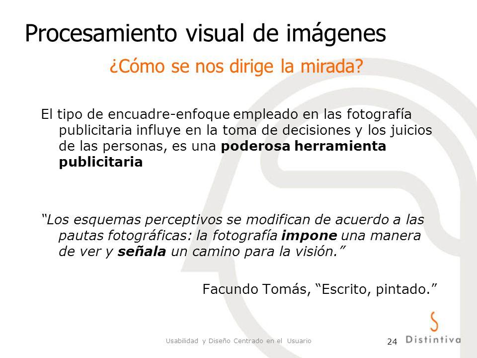 Usabilidad y Diseño Centrado en el Usuario 24 Procesamiento visual de imágenes ¿Cómo se nos dirige la mirada? El tipo de encuadre-enfoque empleado en