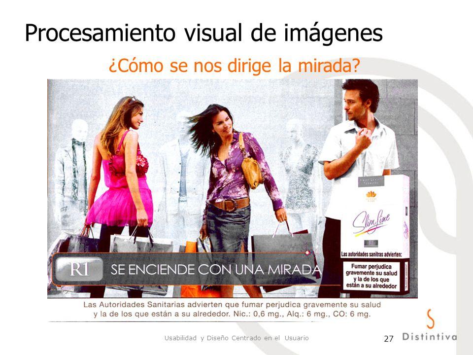 Usabilidad y Diseño Centrado en el Usuario 27 Procesamiento visual de imágenes ¿Cómo se nos dirige la mirada?