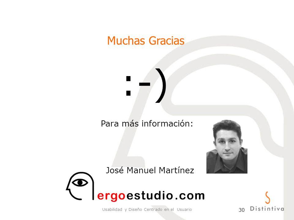 Usabilidad y Diseño Centrado en el Usuario 30 :-) Muchas Gracias Para más información: José Manuel Martínez
