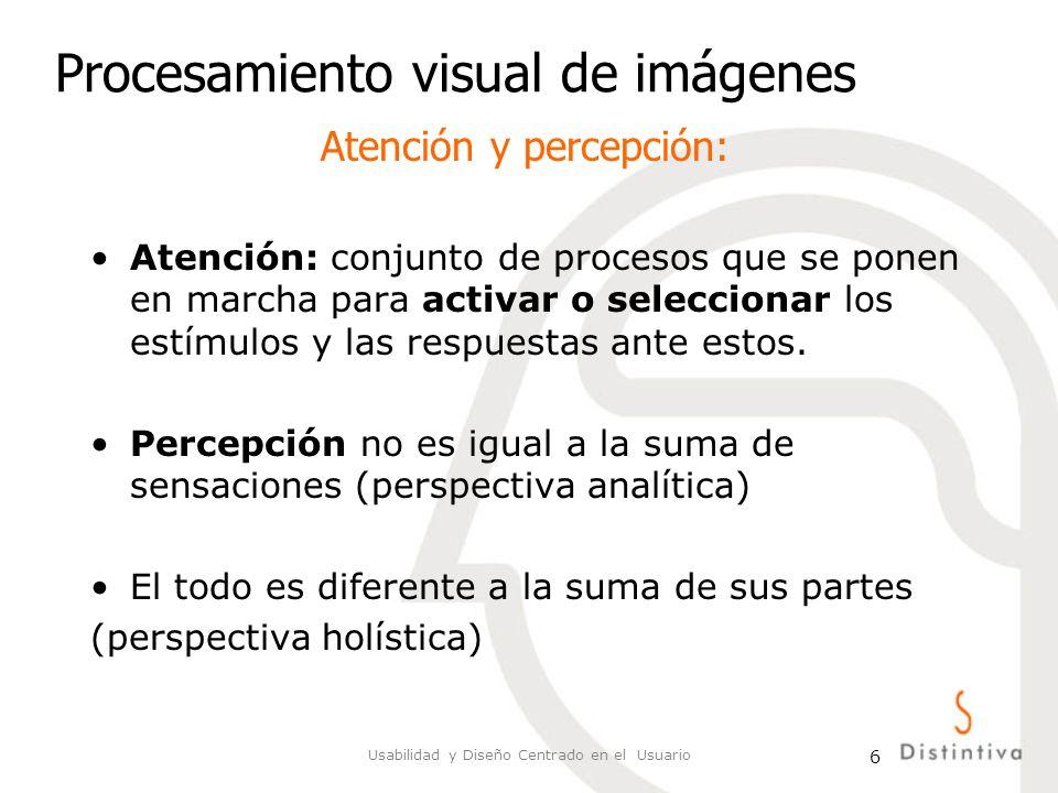 Usabilidad y Diseño Centrado en el Usuario 7 Procesamiento visual de imágenes Idea esencial de la Gestalt: La percepción humana no es la suma de los datos sensoriales, sino que pasa por un proceso de reestructuración que configura una forma, una gestalt .