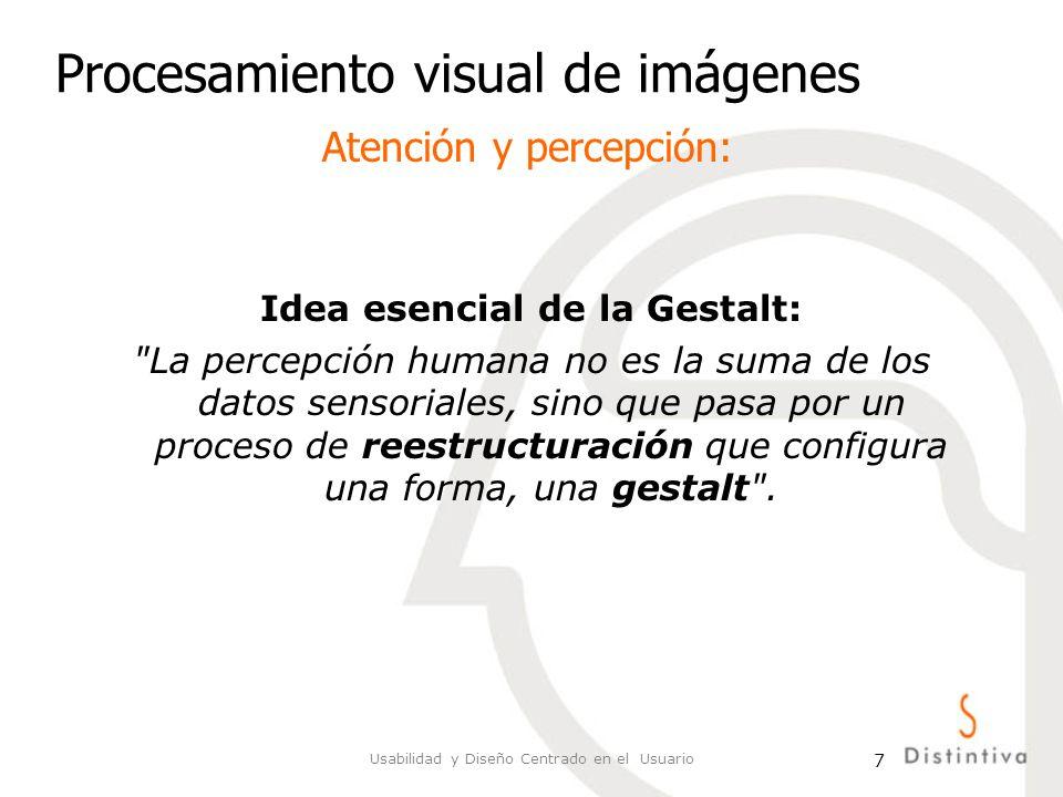 Usabilidad y Diseño Centrado en el Usuario 7 Procesamiento visual de imágenes Idea esencial de la Gestalt: