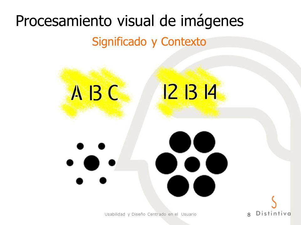 Usabilidad y Diseño Centrado en el Usuario 19 Procesamiento visual de imágenes Disposición de objetos en la escena (fuerzas, continuidad de lectura de elementos...etc) –Ley de buena continuación de la Gestalt Atributos: Luminosidad, contraste, forma...