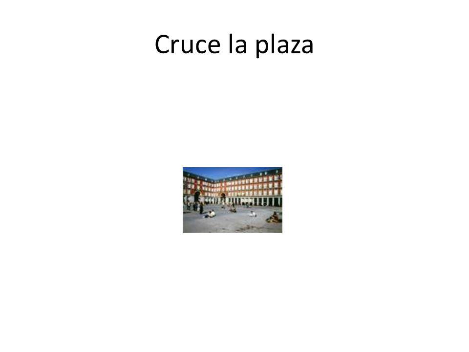 Cruce la plaza