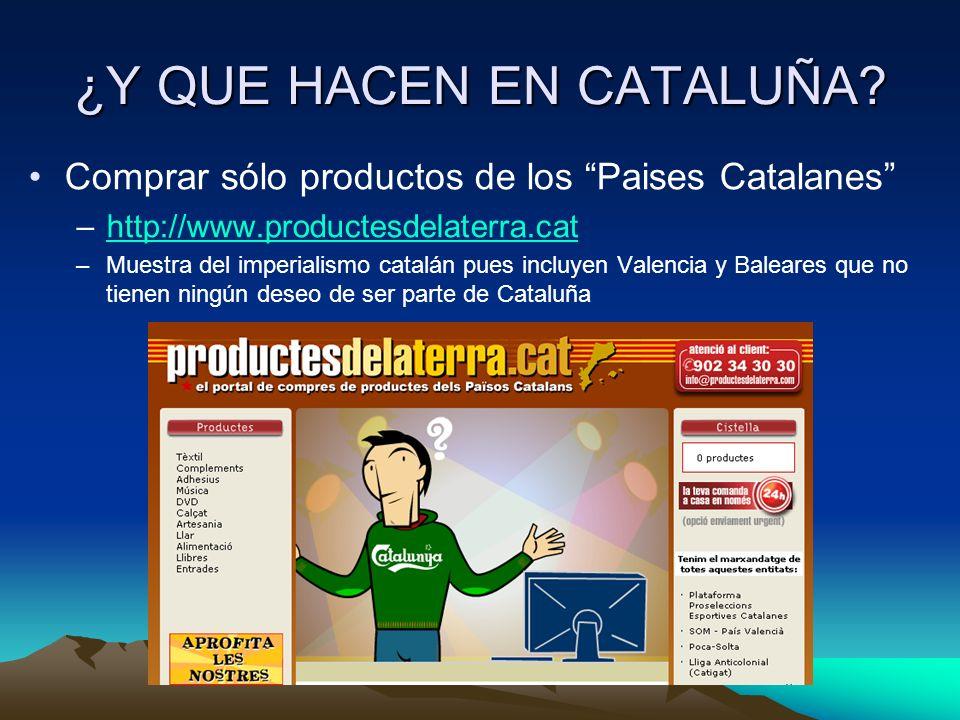 ¿Y QUE HACEN EN CATALUÑA? Comprar sólo productos de los Paises Catalanes –http://www.productesdelaterra.cathttp://www.productesdelaterra.cat –Muestra