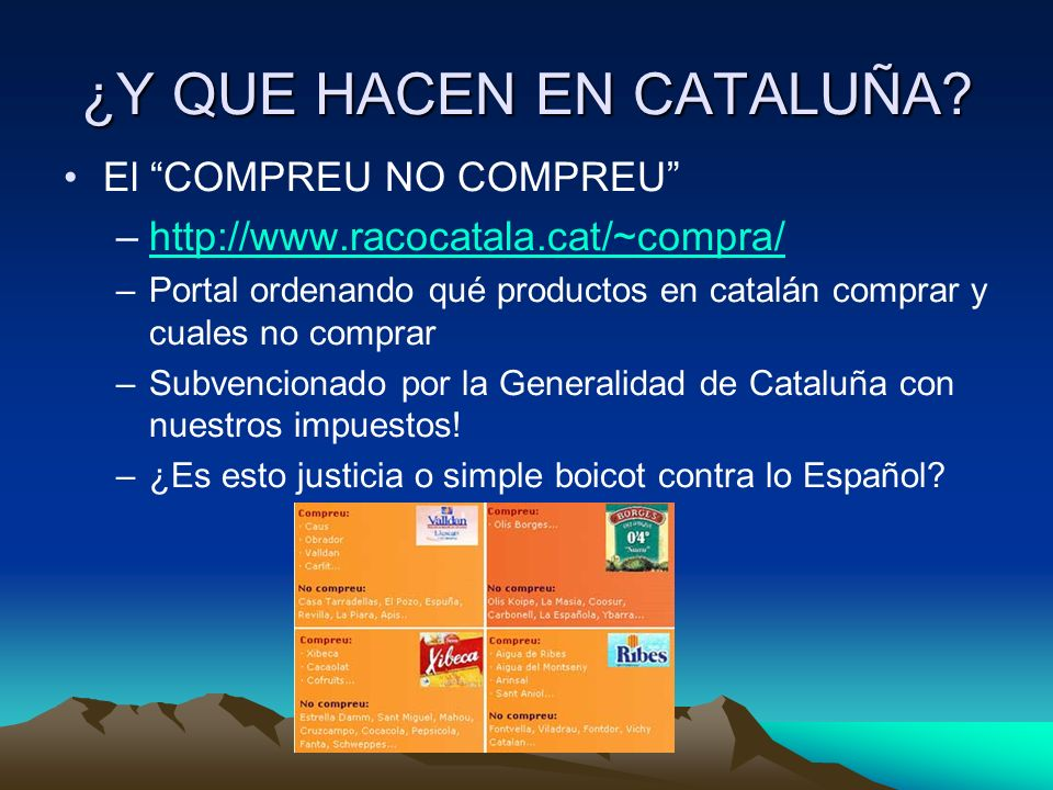 ¿Y QUE HACEN EN CATALUÑA? El COMPREU NO COMPREU –http://www.racocatala.cat/~compra/http://www.racocatala.cat/~compra/ –Portal ordenando qué productos