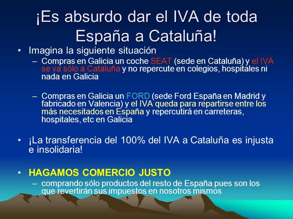 ¡Es absurdo dar el IVA de toda España a Cataluña! Imagina la siguiente situación –Compras en Galicia un coche SEAT (sede en Cataluña) y el IVA se va s