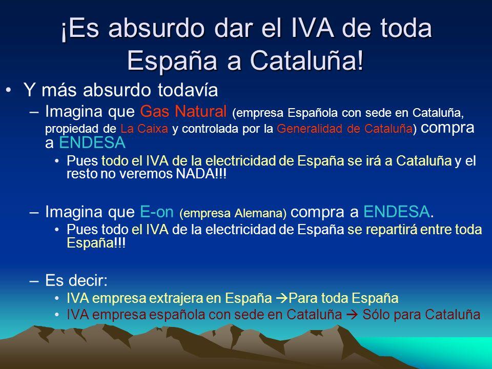 ¡Es absurdo dar el IVA de toda España a Cataluña! Y más absurdo todavía –Imagina que Gas Natural (empresa Española con sede en Cataluña, propiedad de
