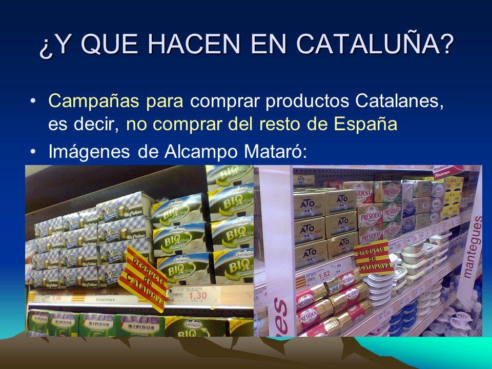 ¿Y QUE HACEN EN CATALUÑA? Campañas para comprar productos Catalanes, es decir, no comprar del resto de España Imágenes de Alcampo Mataró: