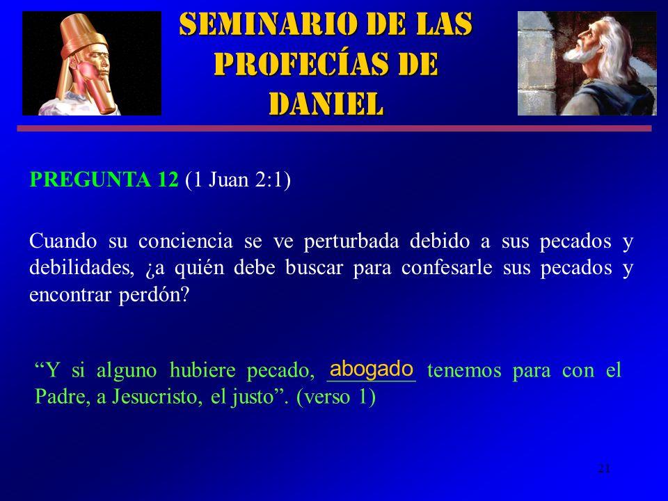 21 Y si alguno hubiere pecado, ________ tenemos para con el Padre, a Jesucristo, el justo. (verso 1) Seminario de las Profecías de Daniel PREGUNTA 12