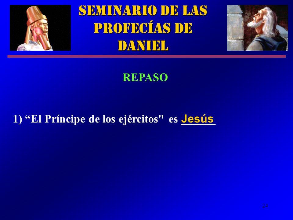 24 Seminario de las Profecías de Daniel REPASO 1) El Príncipe de los ejércitos