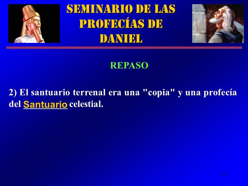 25 Seminario de las Profecías de Daniel REPASO 2) El santuario terrenal era una