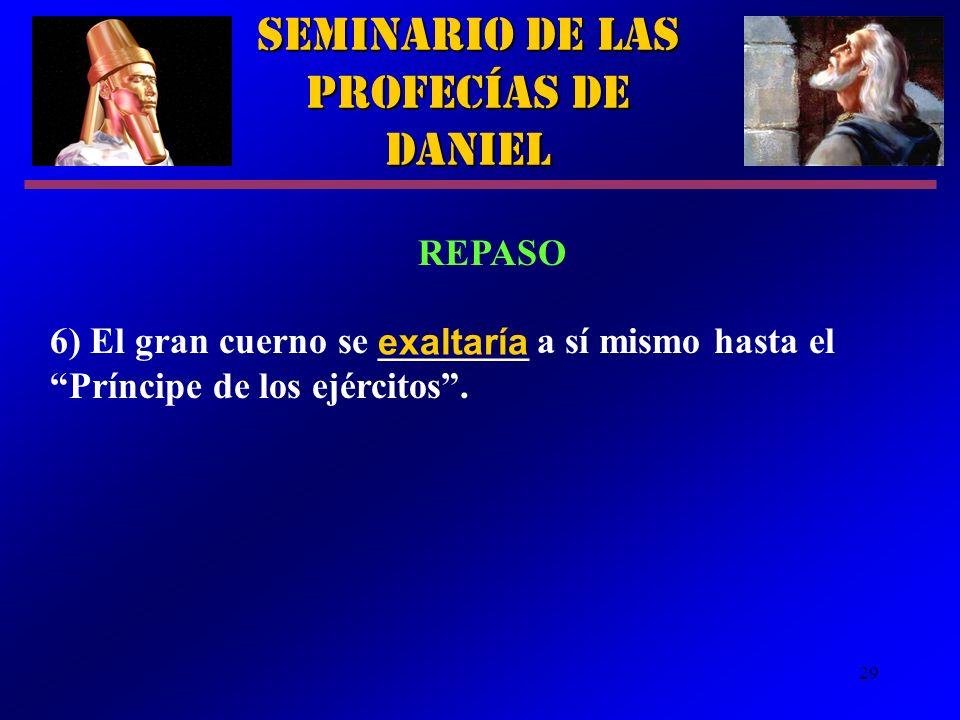 29 Seminario de las Profecías de Daniel REPASO 6) El gran cuerno se ________ a sí mismo hasta el Príncipe de los ejércitos. exaltaría