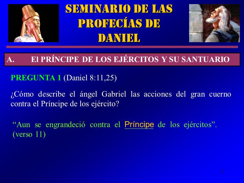 3 ¿Cómo describe el ángel Gabriel las acciones del gran cuerno contra el Príncipe de los ejército? Seminario de las Profecías de Daniel A.El PRÍNCIPE