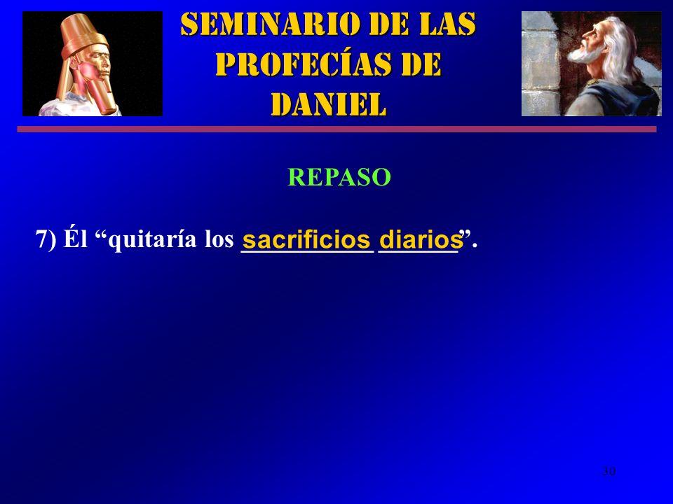 30 Seminario de las Profecías de Daniel REPASO 7) Él quitaría los __________ ______. sacrificios diarios
