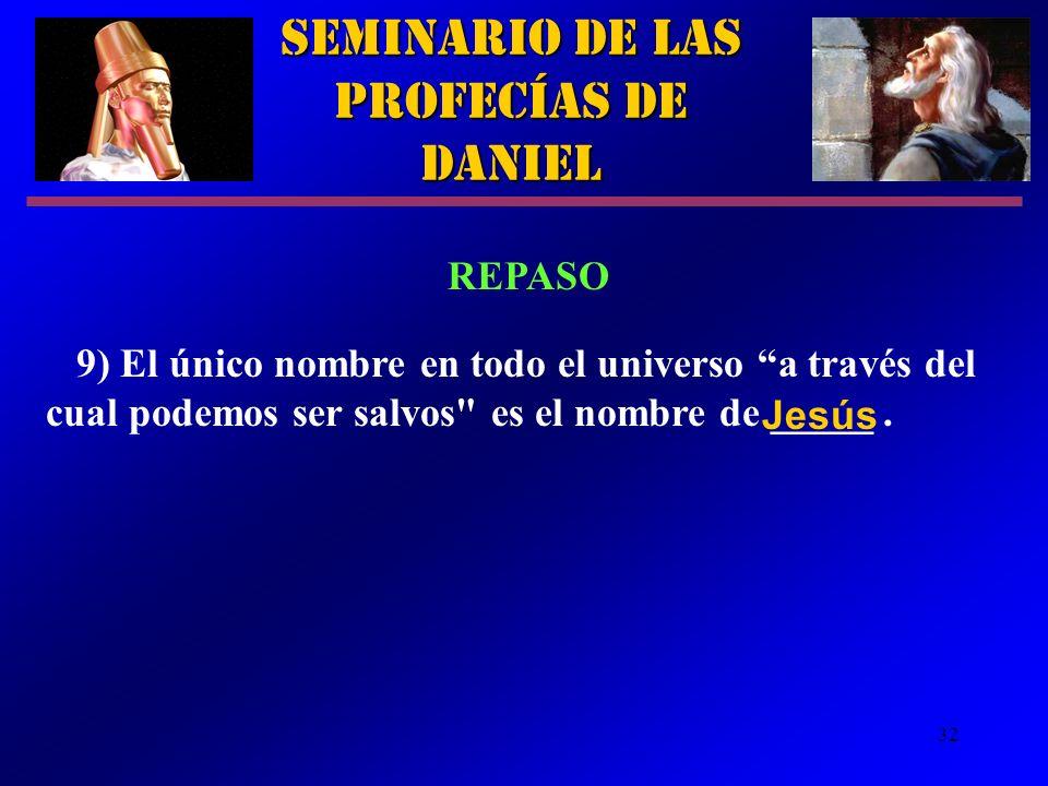 32 Seminario de las Profecías de Daniel REPASO 9) El único nombre en todo el universo a través del cual podemos ser salvos