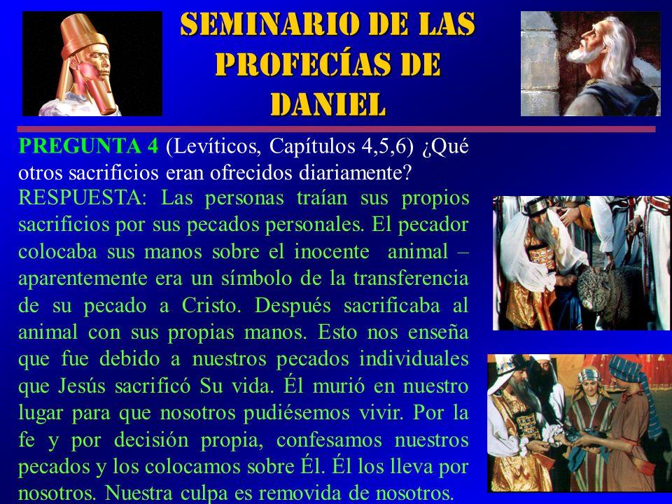 9 Seminario de las Profecías de Daniel PREGUNTA 4 (Levíticos, Capítulos 4,5,6) ¿Qué otros sacrificios eran ofrecidos diariamente? RESPUESTA: Las perso