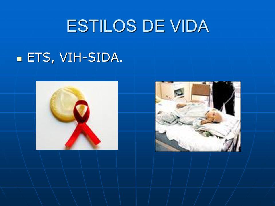 ESTILOS DE VIDA ETS, VIH-SIDA. ETS, VIH-SIDA.