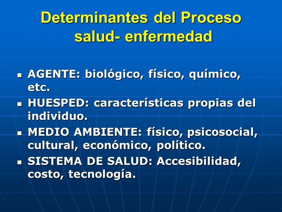 Determinantes del Proceso salud- enfermedad AGENTE: biológico, físico, químico, etc. AGENTE: biológico, físico, químico, etc. HUESPED: características
