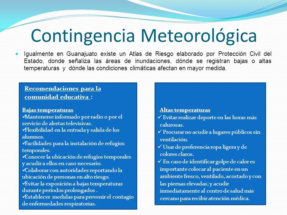 Contingencia Meteorológica Igualmente en Guanajuato existe un Atlas de Riesgo elaborado por Protección Civil del Estado, donde señaliza las áreas de i