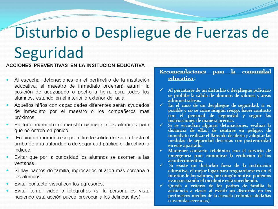 Disturbio o Despliegue de Fuerzas de Seguridad Recomendaciones para la comunidad educativa : Al percatarse de un disturbio o despliegue policíaco se p