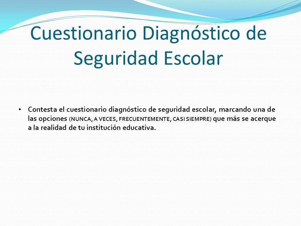 Cuestionario Diagnóstico de Seguridad Escolar Contesta el cuestionario diagnóstico de seguridad escolar, marcando una de las opciones (NUNCA, A VECES,