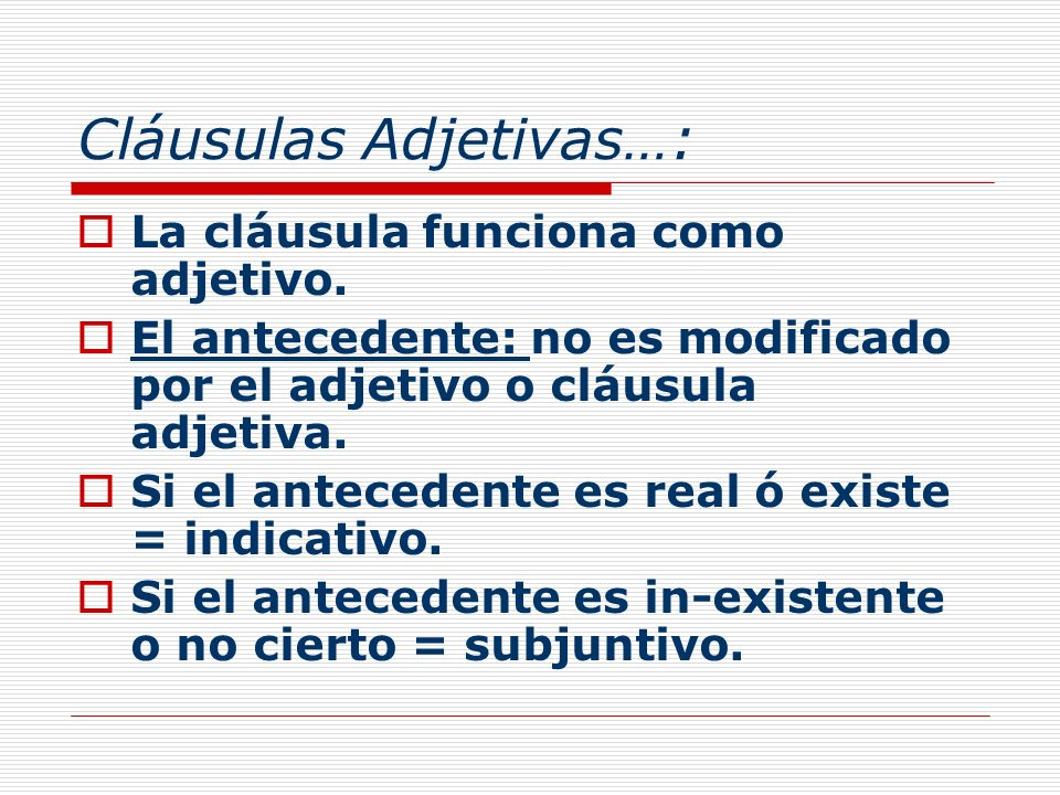 Cláusulas Adjetivas…: La cláusula funciona como adjetivo. El antecedente: no es modificado por el adjetivo o cláusula adjetiva. Si el antecedente es r