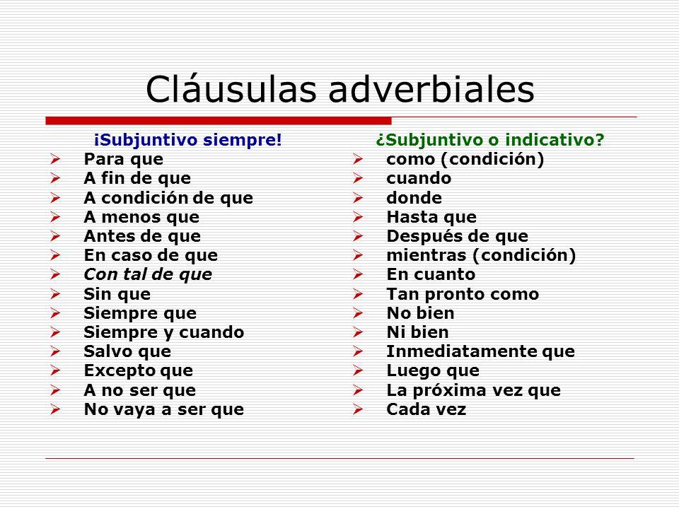 Cláusulas adverbiales ¡Subjuntivo siempre! Para que A fin de que A condición de que A menos que Antes de que En caso de que Con tal de que Sin que Sie