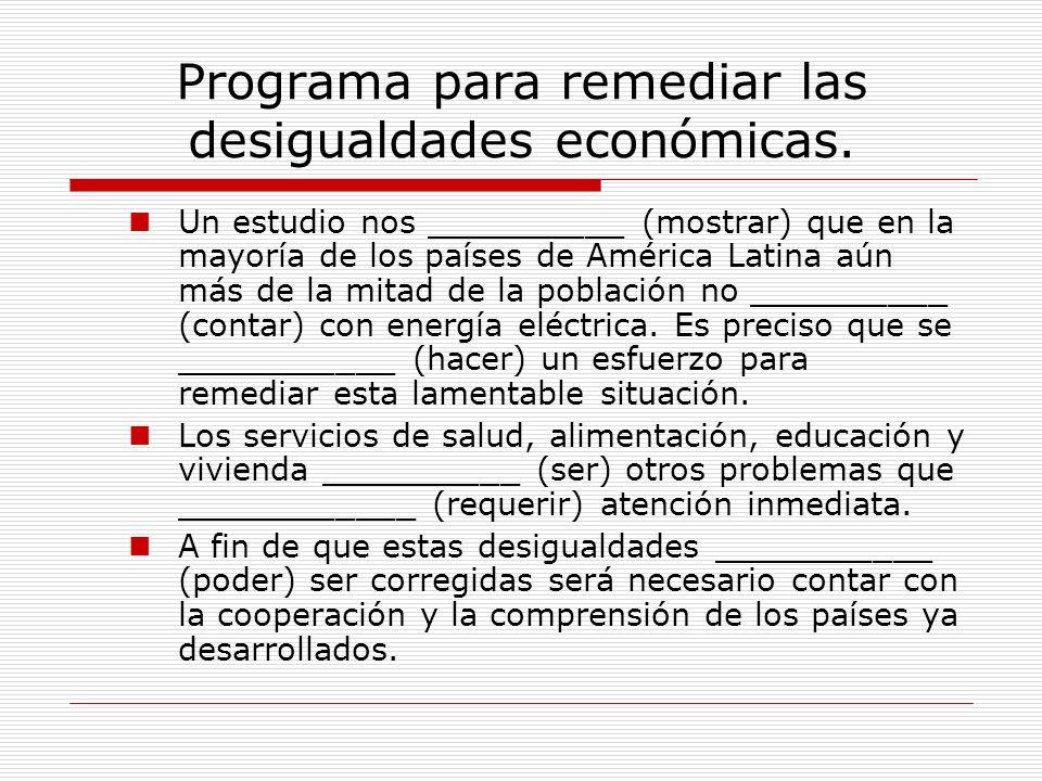 Programa para remediar las desigualdades económicas. Un estudio nos __________ (mostrar) que en la mayoría de los países de América Latina aún más de