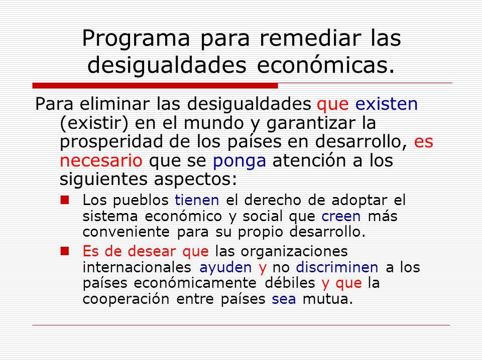 Programa para remediar las desigualdades económicas. Para eliminar las desigualdades que existen (existir) en el mundo y garantizar la prosperidad de
