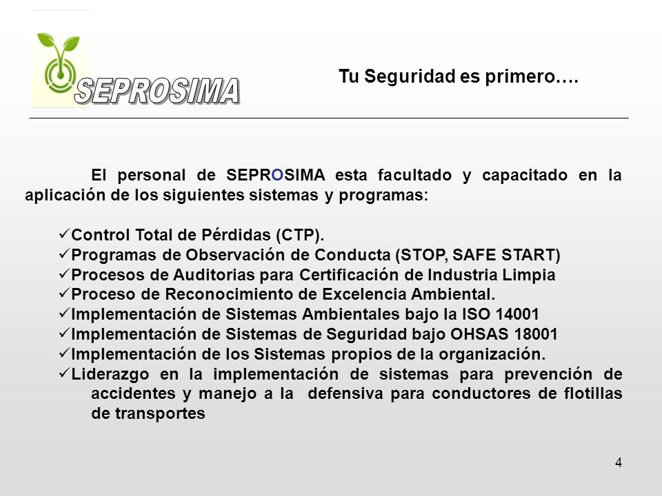 4 El personal de SEPROSIMA esta facultado y capacitado en la aplicación de los siguientes sistemas y programas: Control Total de Pérdidas (CTP). Progr