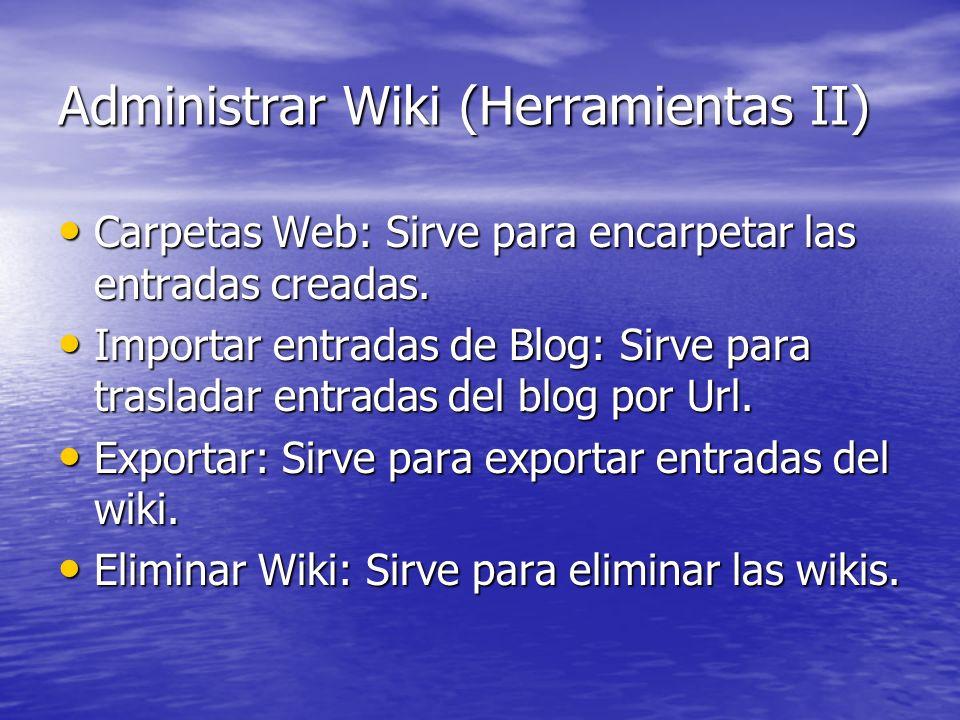 Administrar Wiki (Herramientas II) Carpetas Web: Sirve para encarpetar las entradas creadas. Carpetas Web: Sirve para encarpetar las entradas creadas.