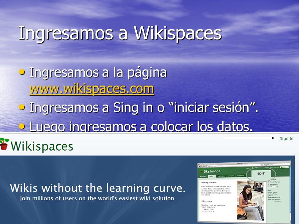 Ingresamos a Wikispaces Ingresamos a la página www.wikispaces.com Ingresamos a la página www.wikispaces.com www.wikispaces.com Ingresamos a Sing in o