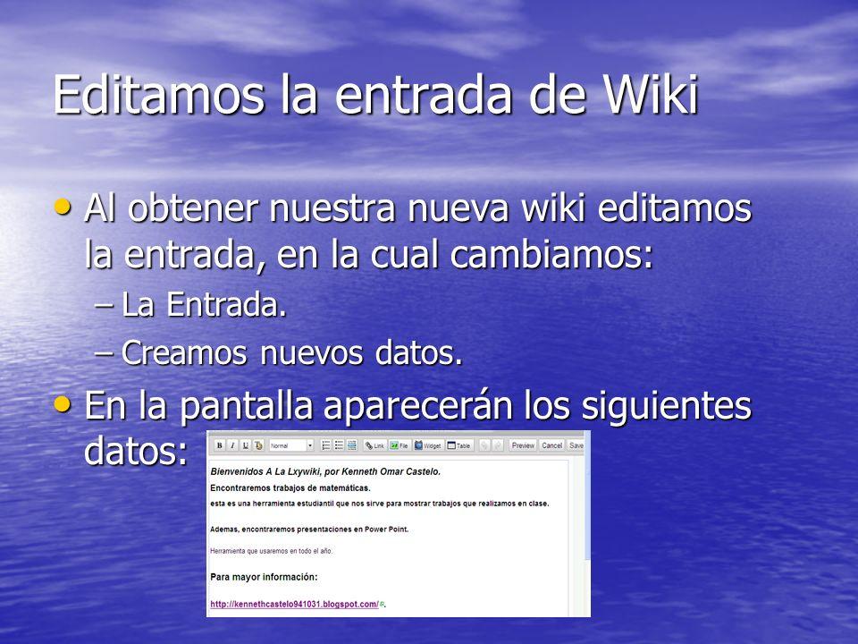 Editamos la entrada de Wiki Al obtener nuestra nueva wiki editamos la entrada, en la cual cambiamos: Al obtener nuestra nueva wiki editamos la entrada