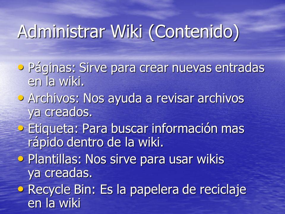 Administrar Wiki (Contenido) Páginas: Sirve para crear nuevas entradas en la wiki. Páginas: Sirve para crear nuevas entradas en la wiki. Archivos: Nos