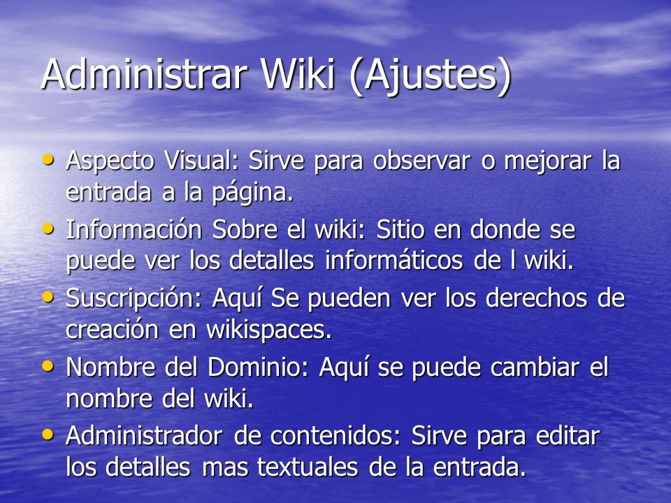 Administrar Wiki (Ajustes) Aspecto Visual: Sirve para observar o mejorar la entrada a la página. Aspecto Visual: Sirve para observar o mejorar la entr