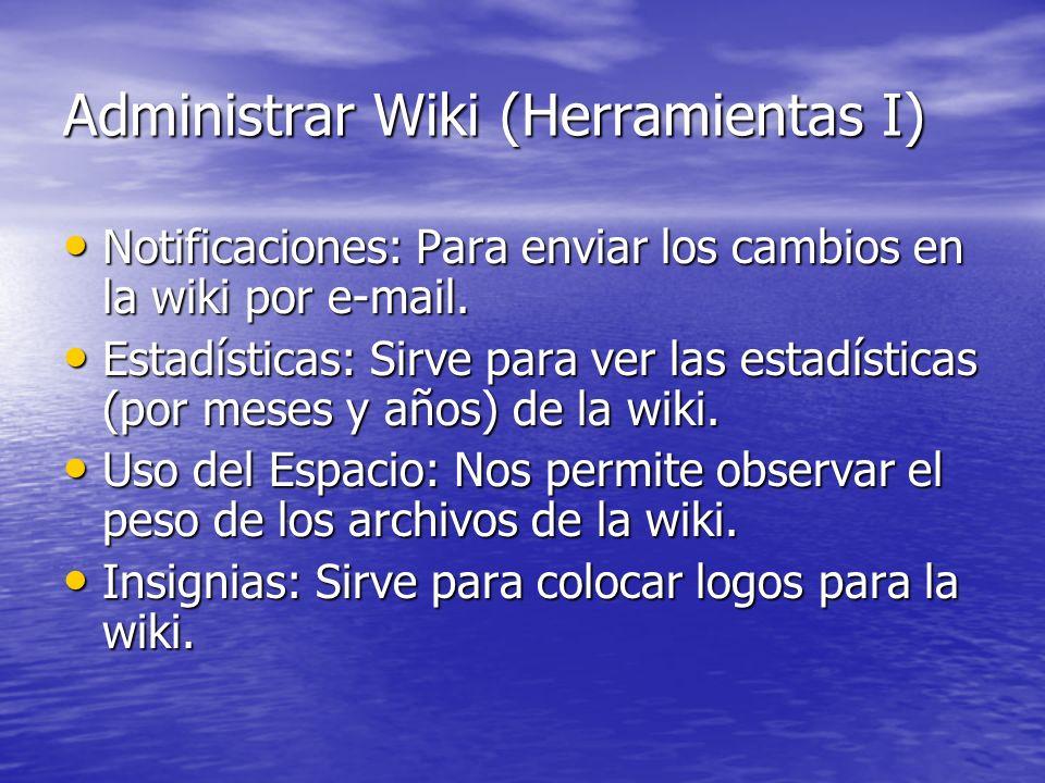 Administrar Wiki (Herramientas I) Notificaciones: Para enviar los cambios en la wiki por e-mail. Notificaciones: Para enviar los cambios en la wiki po