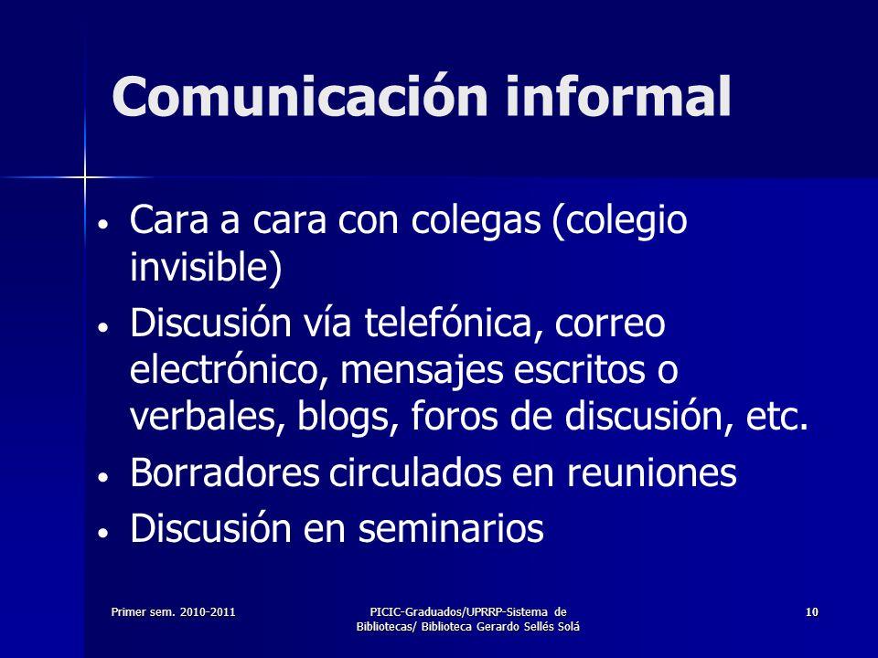 Primer sem. 2010-2011PICIC-Graduados/UPRRP-Sistema de Bibliotecas/ Biblioteca Gerardo Sellés Solá 1010 Comunicación informal Cara a cara con colegas (