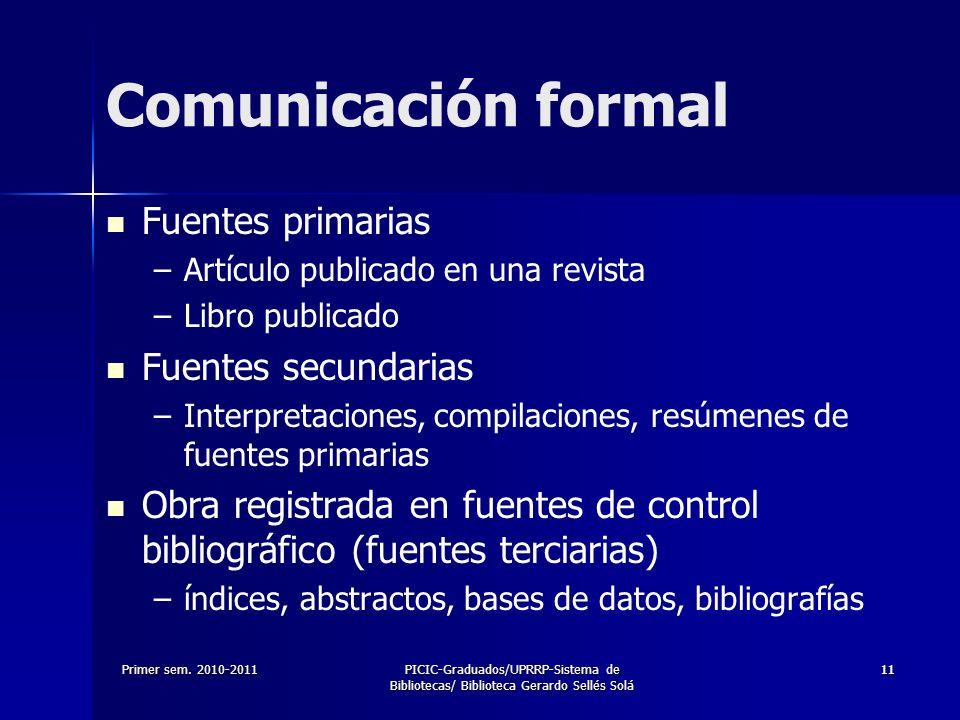 Primer sem. 2010-2011PICIC-Graduados/UPRRP-Sistema de Bibliotecas/ Biblioteca Gerardo Sellés Solá 1111 Comunicación formal Fuentes primarias – –Artícu