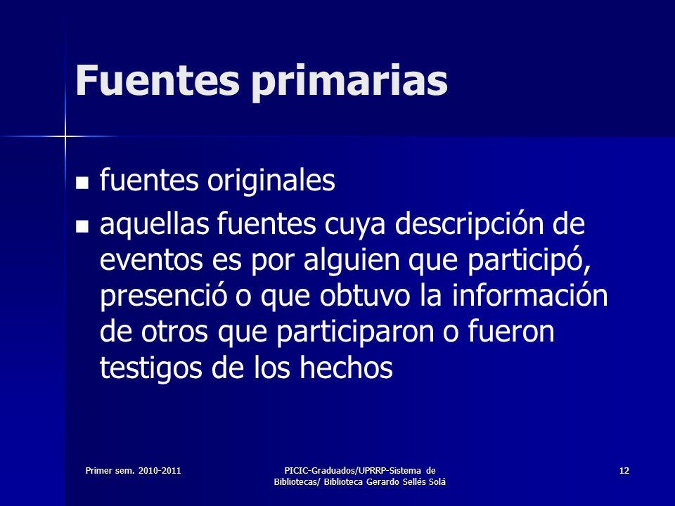 Primer sem. 2010-2011PICIC-Graduados/UPRRP-Sistema de Bibliotecas/ Biblioteca Gerardo Sellés Solá 1212 Fuentes primarias fuentes originales aquellas f