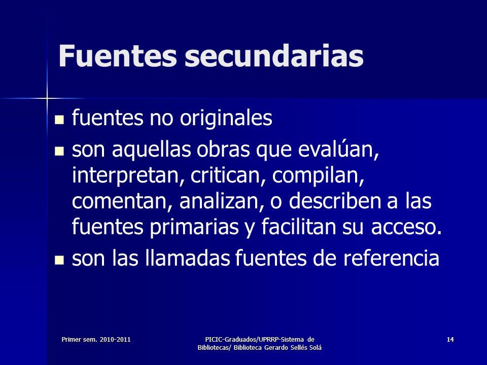Primer sem. 2010-2011PICIC-Graduados/UPRRP-Sistema de Bibliotecas/ Biblioteca Gerardo Sellés Solá 1414 Fuentes secundarias fuentes no originales son a