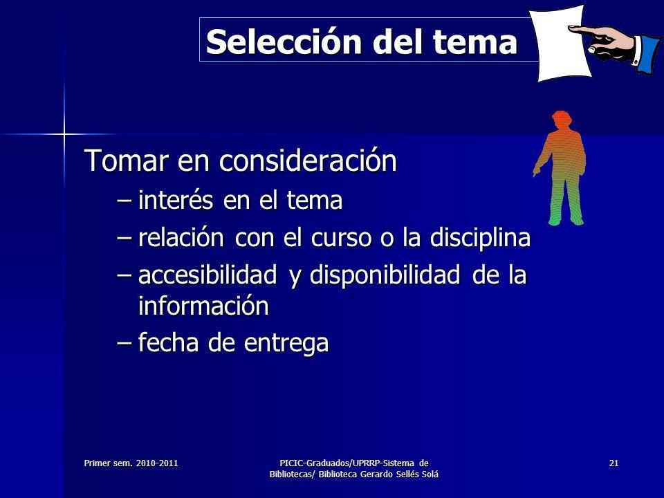 Primer sem. 2010-2011PICIC-Graduados/UPRRP-Sistema de Bibliotecas/ Biblioteca Gerardo Sellés Solá 21 Selección del tema Tomar en consideración –interé