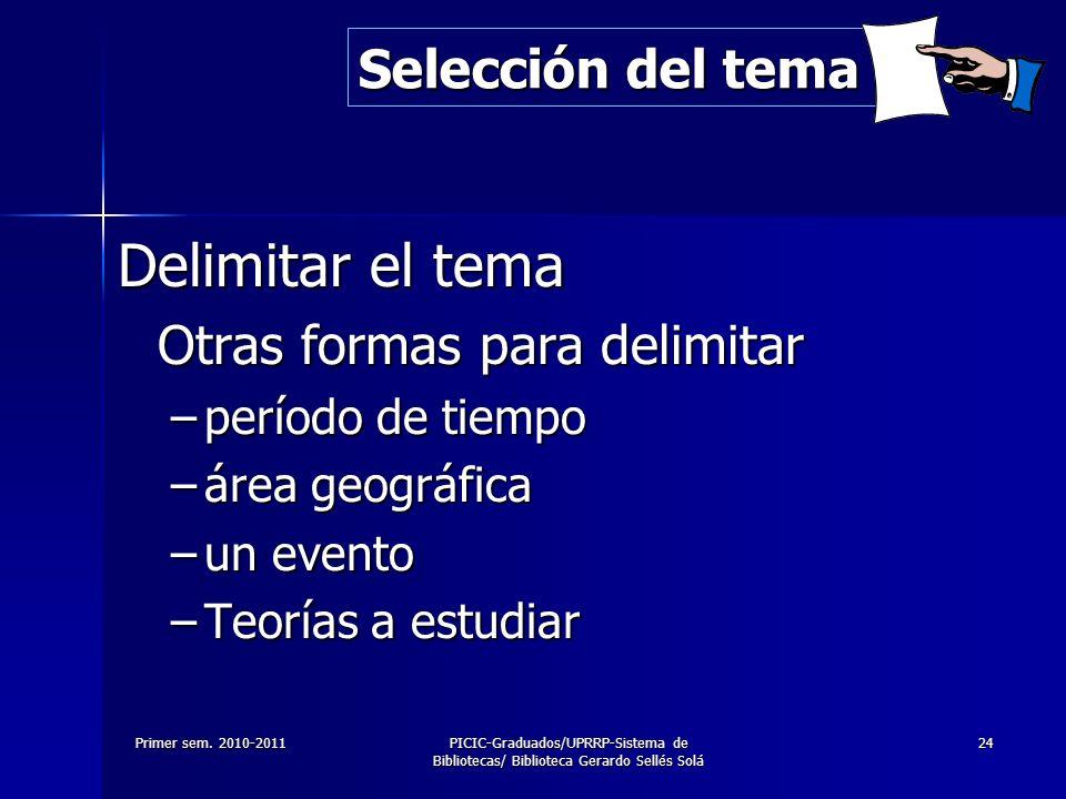 Primer sem. 2010-2011PICIC-Graduados/UPRRP-Sistema de Bibliotecas/ Biblioteca Gerardo Sellés Solá 24 Delimitar el tema Otras formas para delimitar –pe