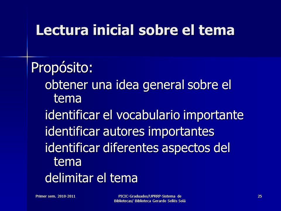 Primer sem. 2010-2011PICIC-Graduados/UPRRP-Sistema de Bibliotecas/ Biblioteca Gerardo Sellés Solá 25 Lectura inicial sobre el tema Propósito: obtener