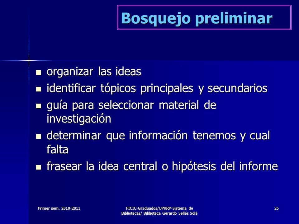 Primer sem. 2010-2011PICIC-Graduados/UPRRP-Sistema de Bibliotecas/ Biblioteca Gerardo Sellés Solá 26 Bosquejo preliminar organizar las ideas organizar