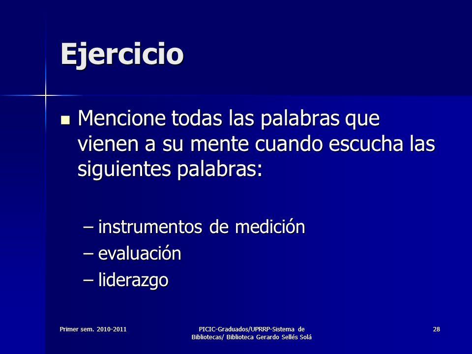 Primer sem. 2010-2011PICIC-Graduados/UPRRP-Sistema de Bibliotecas/ Biblioteca Gerardo Sellés Solá 28 Ejercicio Mencione todas las palabras que vienen
