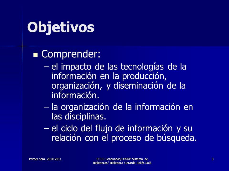 Primer sem. 2010-2011PICIC-Graduados/UPRRP-Sistema de Bibliotecas/ Biblioteca Gerardo Sellés Solá 33 Objetivos Comprender: – –el impacto de las tecnol